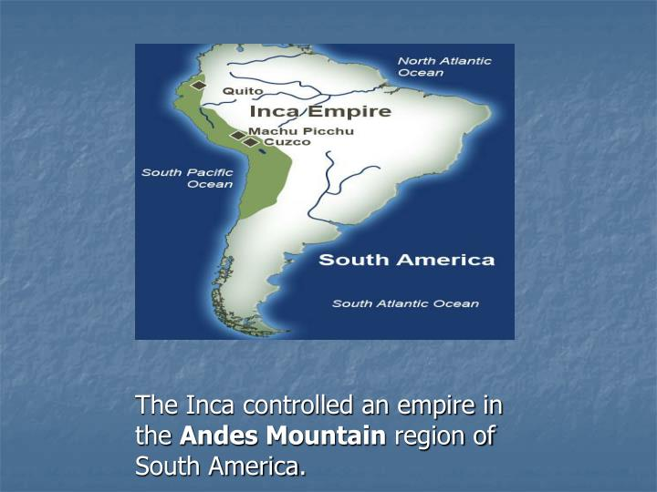 The Inca controlled an empire in the