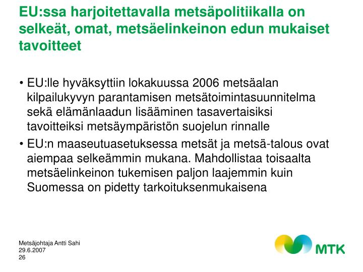 EU:ssa harjoitettavalla metsäpolitiikalla on selkeät, omat, metsäelinkeinon edun mukaiset tavoitteet