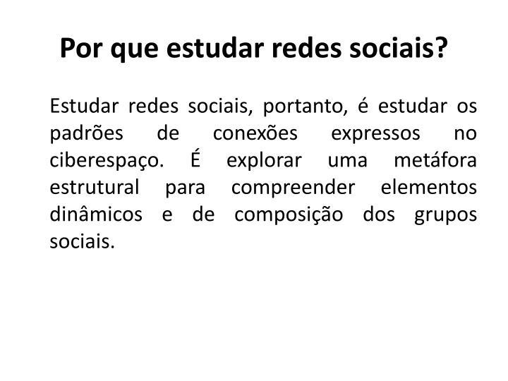 Por que estudar redes sociais?