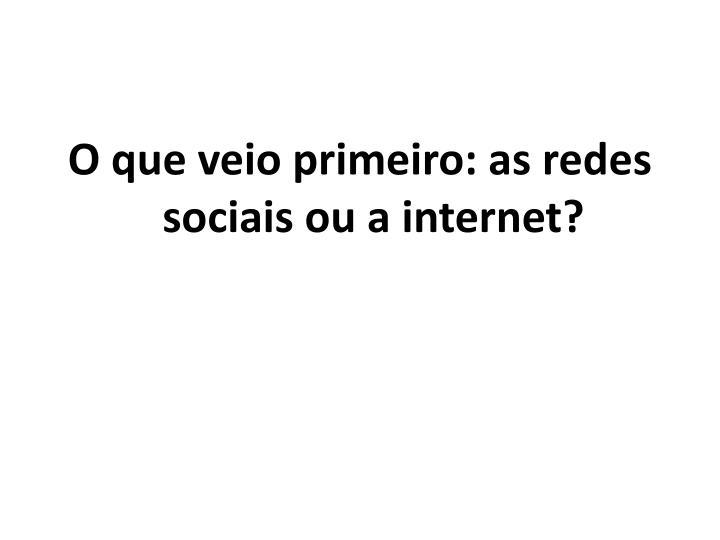 O que veio primeiro: as redes sociais ou a internet?