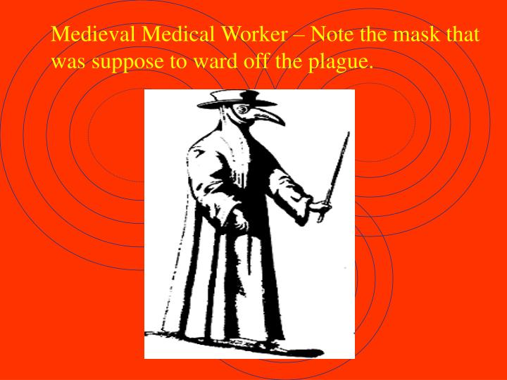 Medieval Medical Worker – Note the mask that
