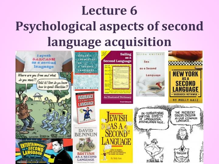 Lecture 6 psychological aspects of second language acquisition