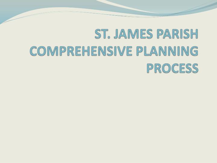 ST. JAMES PARISH COMPREHENSIVE PLANNING PROCESS