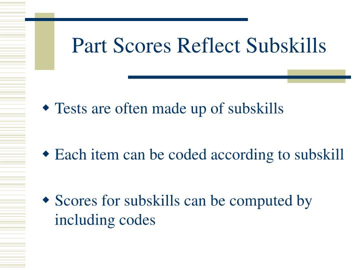 Part Scores Reflect Subskills
