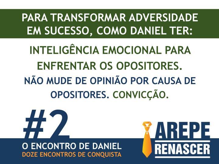 PARA TRANSFORMAR ADVERSIDADE EM SUCESSO, COMO DANIEL TER: