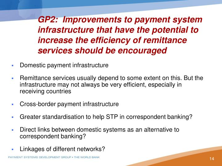 GP2:  Improvements to payment system infrastructure that have the potential to increase the efficiency of remittance services should be encouraged