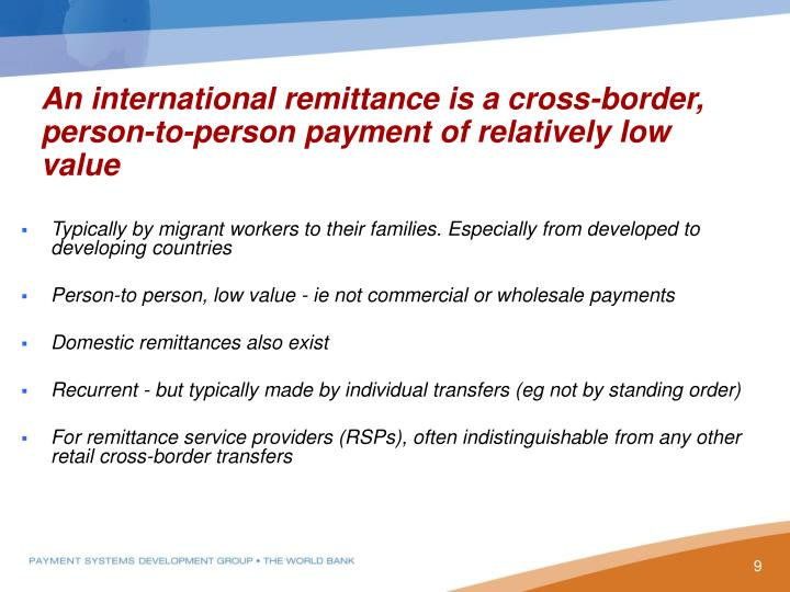 An international remittance is a cross-border, person-to-person payment of relatively low value