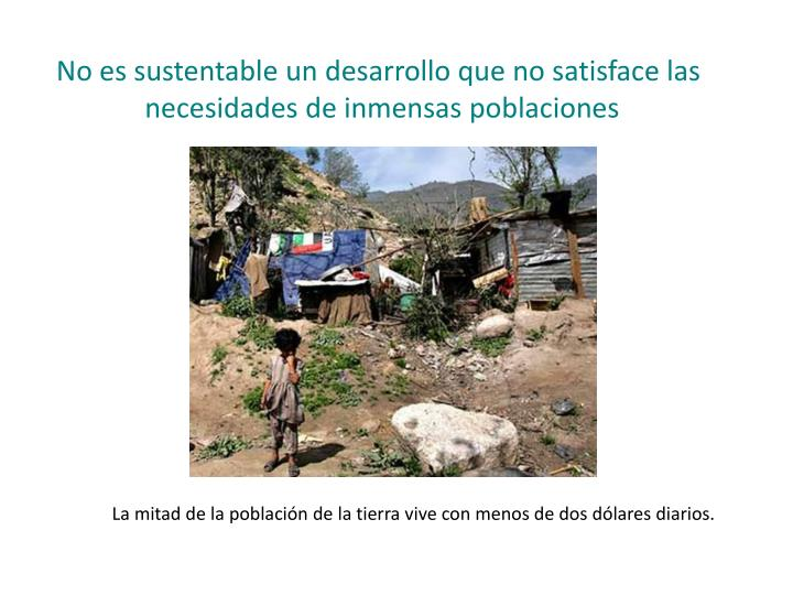 No es sustentable un desarrollo que no satisface las