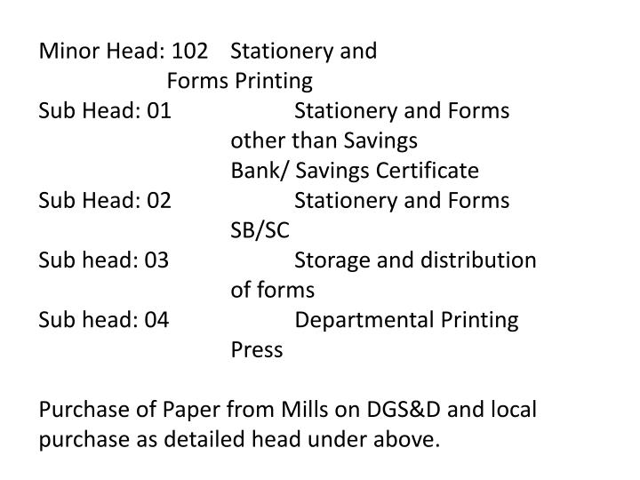 Minor Head: 102	Stationery and 						Forms Printing