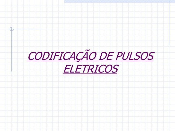 CODIFICAÇÃO DE PULSOS ELETRICOS