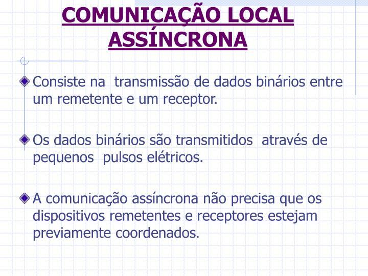 COMUNICAÇÃO LOCAL ASSÍNCRONA
