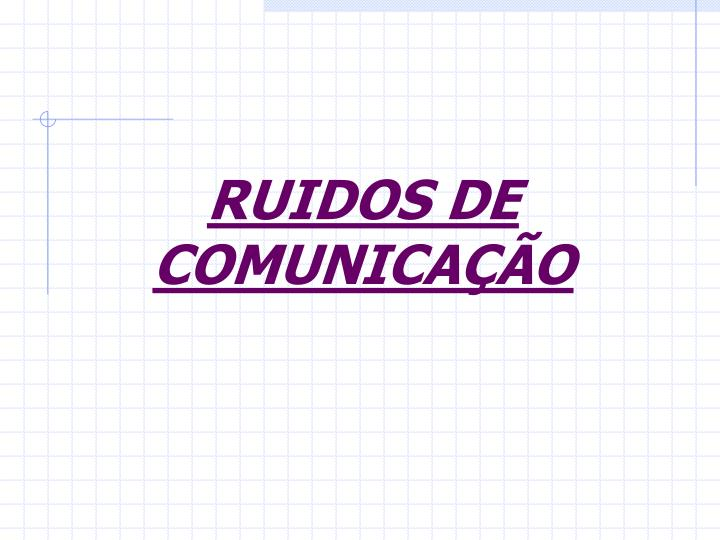 RUIDOS DE COMUNICAÇÃO