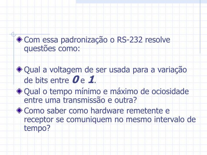 Com essa padronização o RS-232 resolve questões como: