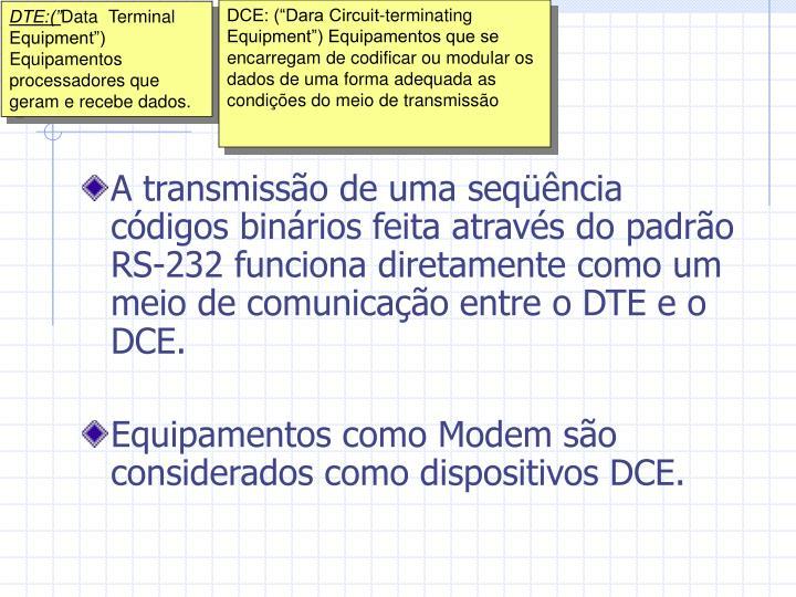 """DCE: (""""Dara Circuit-terminating Equipment"""") Equipamentos que se encarregam de codificar ou modular os dados de uma forma adequada as condições do meio de transmissão"""