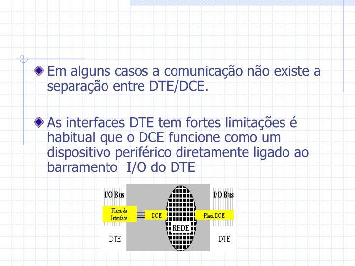 Em alguns casos a comunicação não existe a separação entre DTE/DCE.