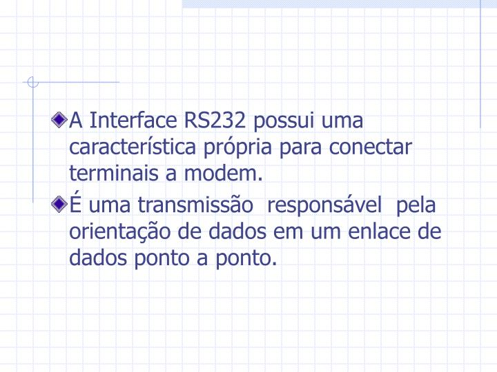 A Interface RS232 possui uma característica própria para conectar terminais a modem.