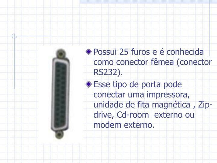 Possui 25 furos e é conhecida como conector fêmea (conector RS232).
