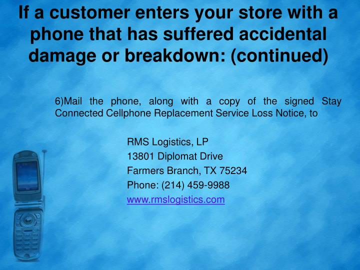 If a customer enters your store with a phone that has suffered accidental damage or breakdown: (continued)