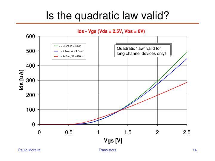 Is the quadratic law valid?