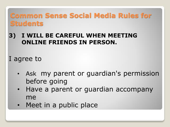 3)I WILL BE CAREFUL WHEN MEETING ONLINE FRIENDS IN PERSON.