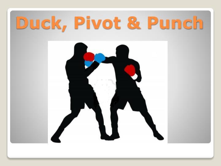 Duck, Pivot & Punch
