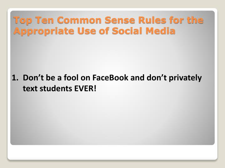 1.Don't be a fool on FaceBook and don't privately text students EVER!