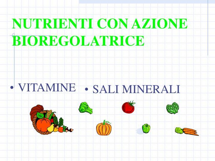 NUTRIENTI CON AZIONE BIOREGOLATRICE