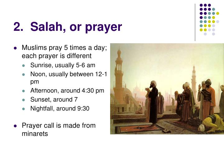 Muslims pray 5 times a day; each prayer is different