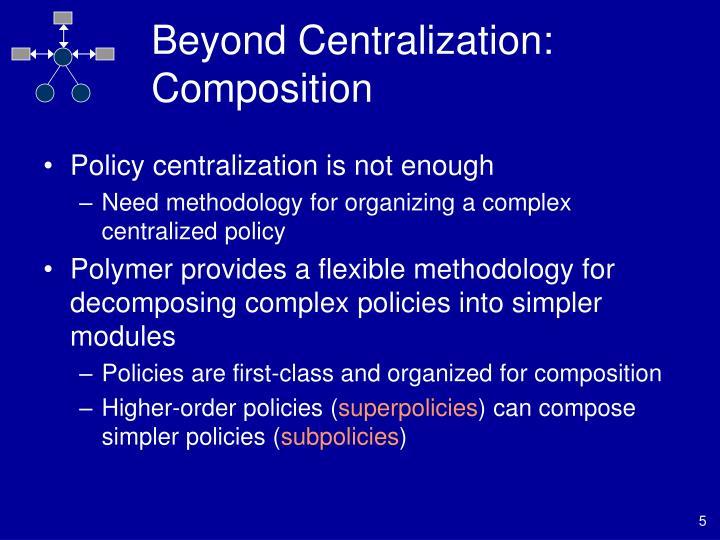 Beyond Centralization: Composition