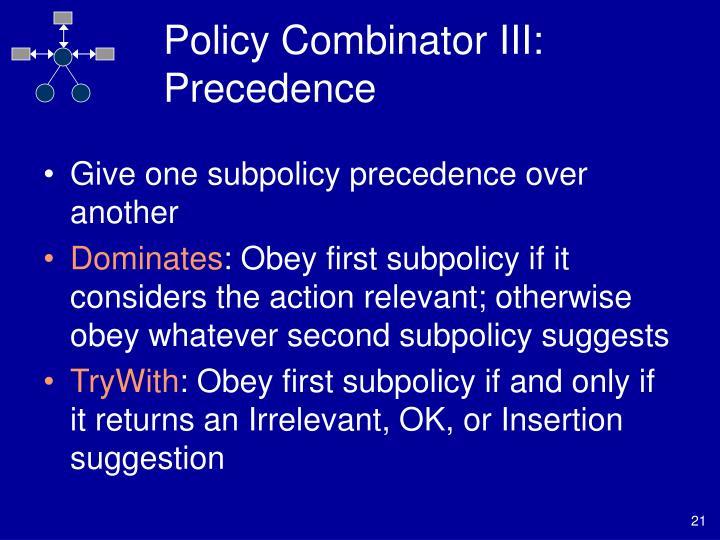 Policy Combinator III: Precedence