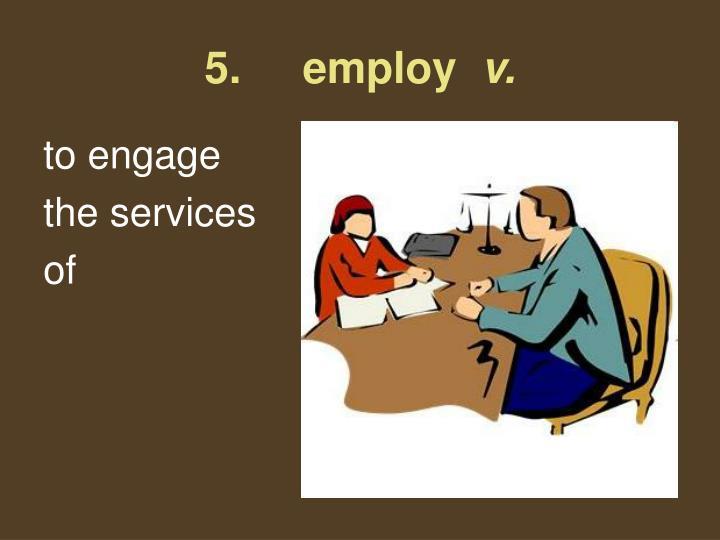 5.     employ