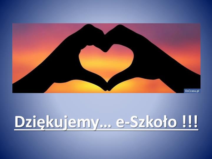 Dziękujemy… e-Szkoło !!!