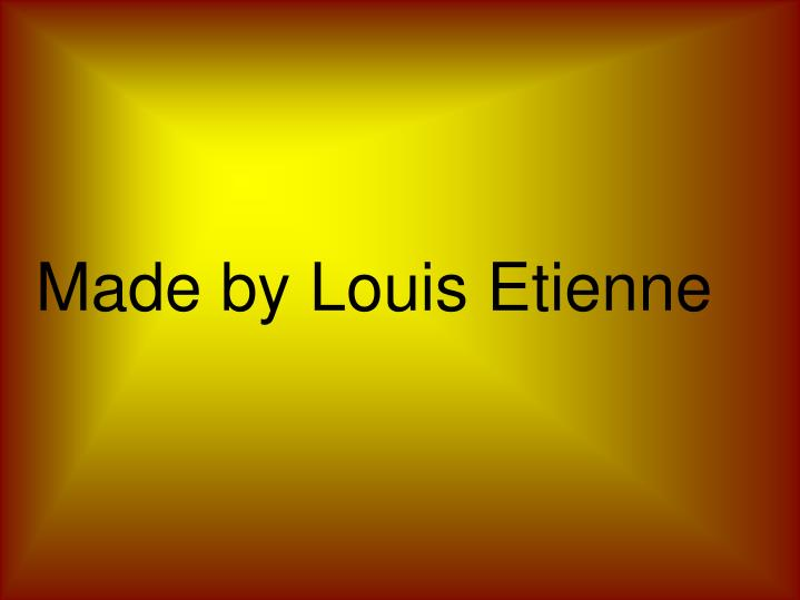Made by Louis Etienne