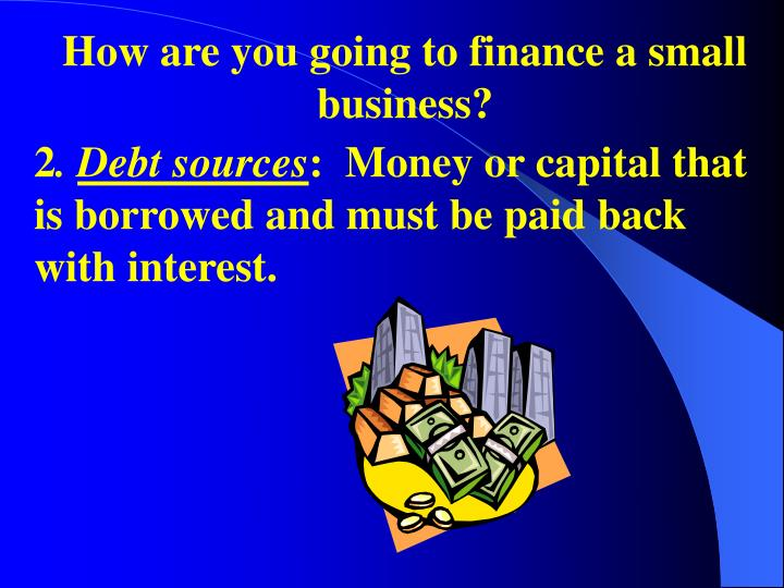 How are you going to finance a small business?