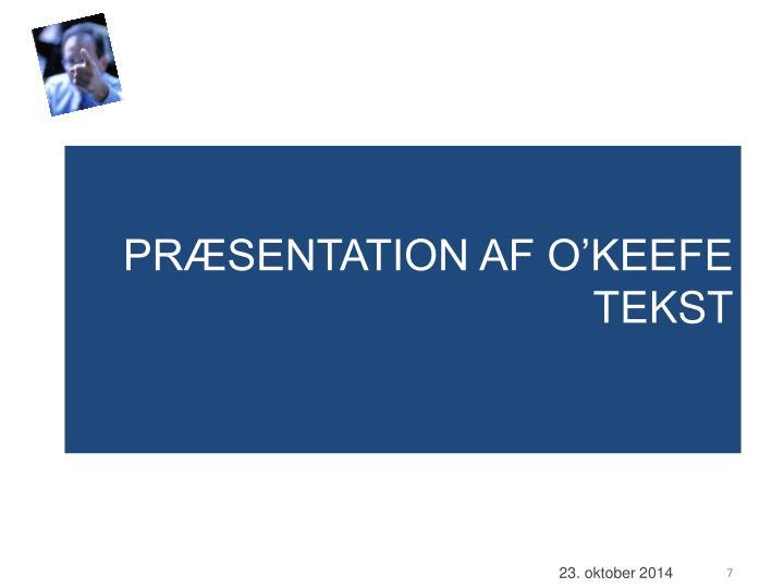 PRÆSENTATION AF O'KEEFE TEKST