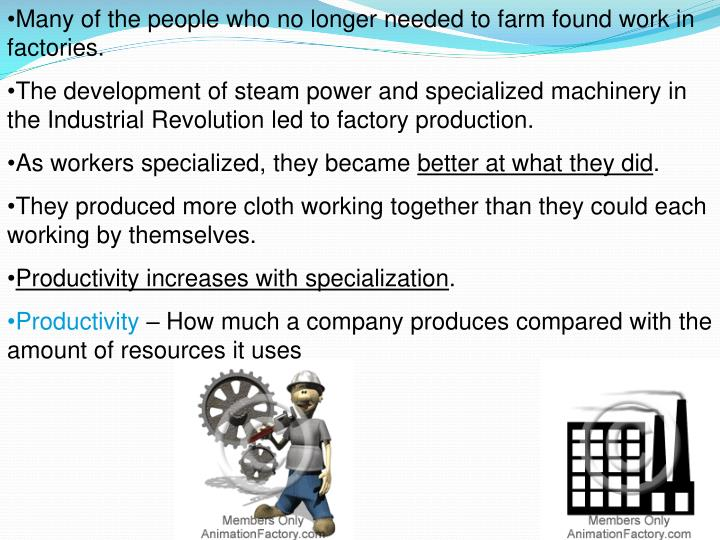 Many of the people who no longer needed to farm found work in factories.