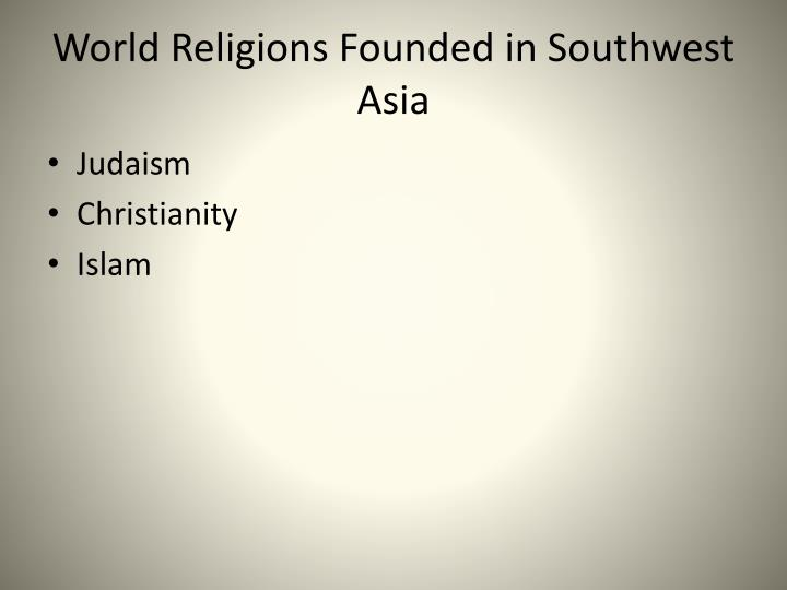 World Religions Founded in Southwest Asia