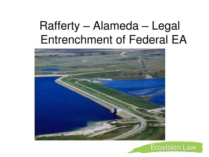 Rafferty – Alameda – Legal Entrenchment of Federal EA