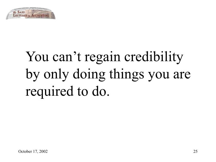 You can't regain credibility