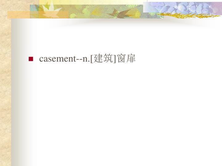 casement--n.[