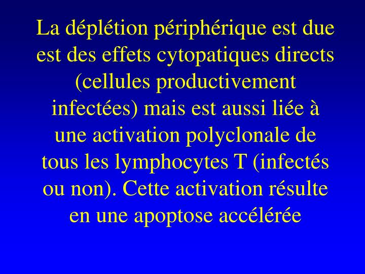 La dpltion priphrique est due est des effets cytopatiques directs (cellules productivement infectes) mais est aussi lie  une activation polyclonale de tous les lymphocytes T (infects ou non). Cette activation rsulte en une apoptose acclre