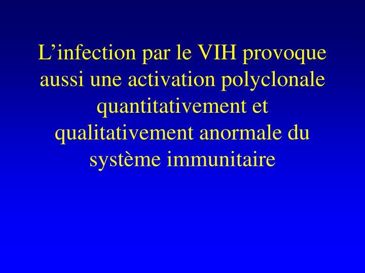 Linfection par le VIH provoque aussi une activation polyclonale quantitativement et qualitativement anormale du systme immunitaire