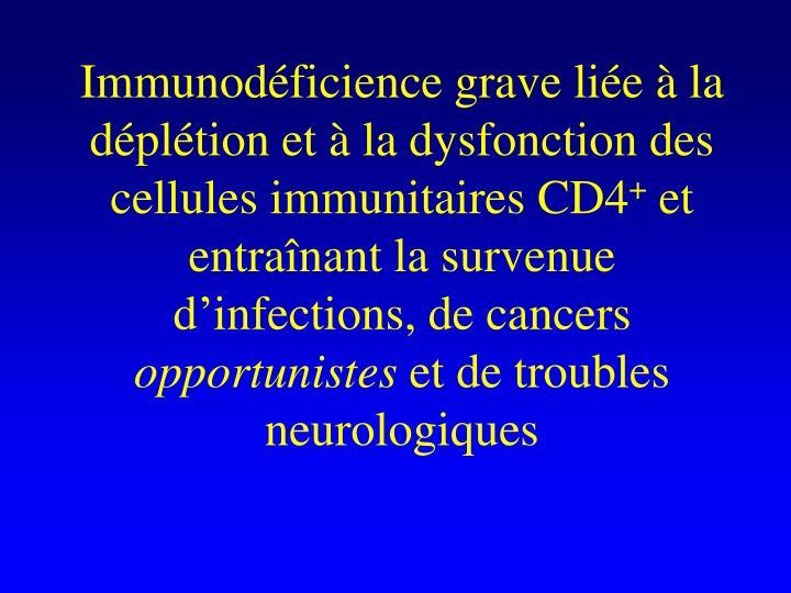 Immunodficience grave lie  la dpltion et  la dysfonction des cellules immunitaires CD4
