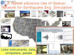 a typical escience use of globus network for earthquake eng simulation