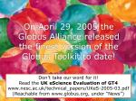 on april 29 2005 the globus alliance released the finest version of the globus toolkit to date