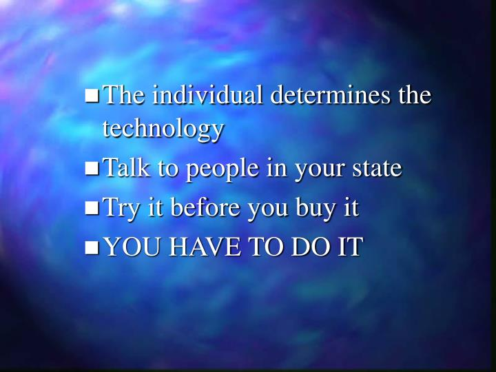 The individual determines the technology