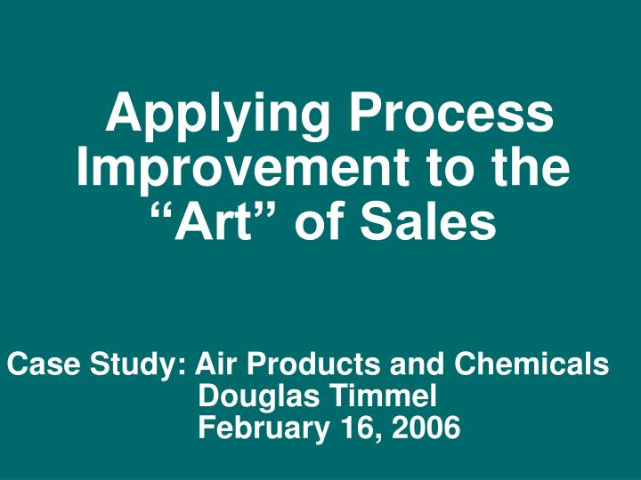 "Applying Process      Improvement to the ""Art"" of Sales"
