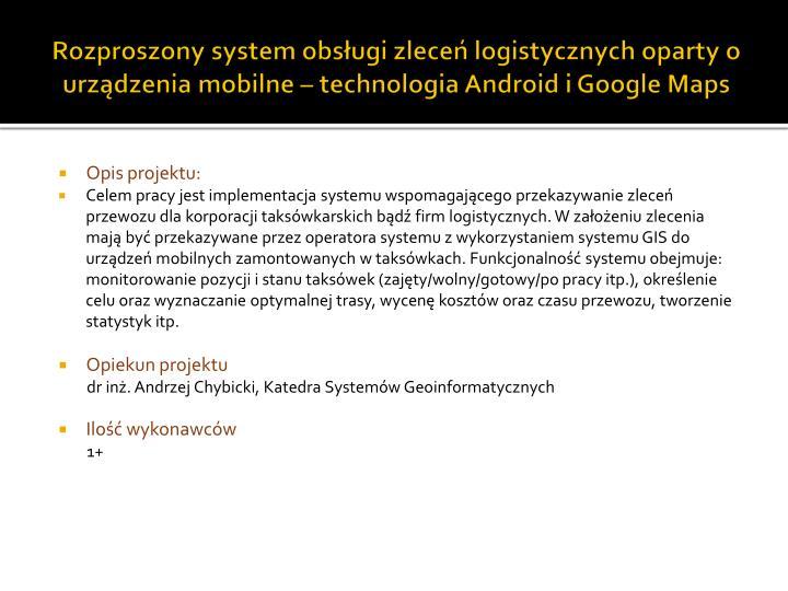 Rozproszony system obsługi zleceń logistycznych oparty o urządzenia mobilne – technologia Android i Google