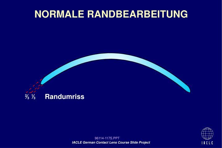 NORMALE RANDBEARBEITUNG
