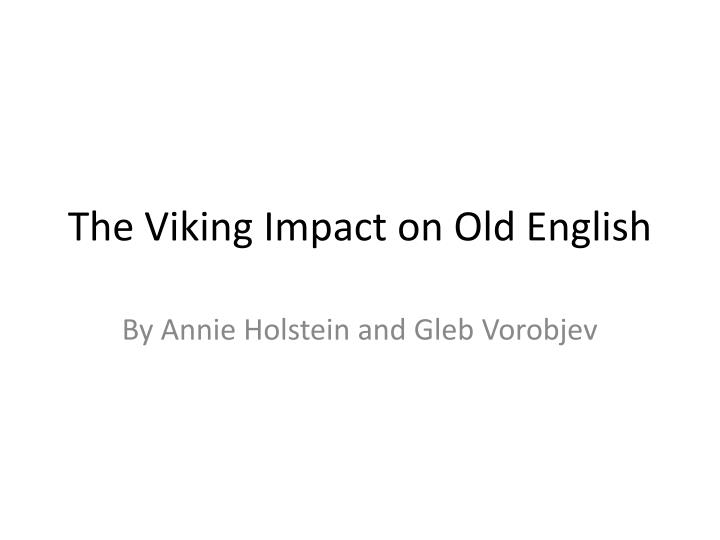 The Viking Impact on Old English